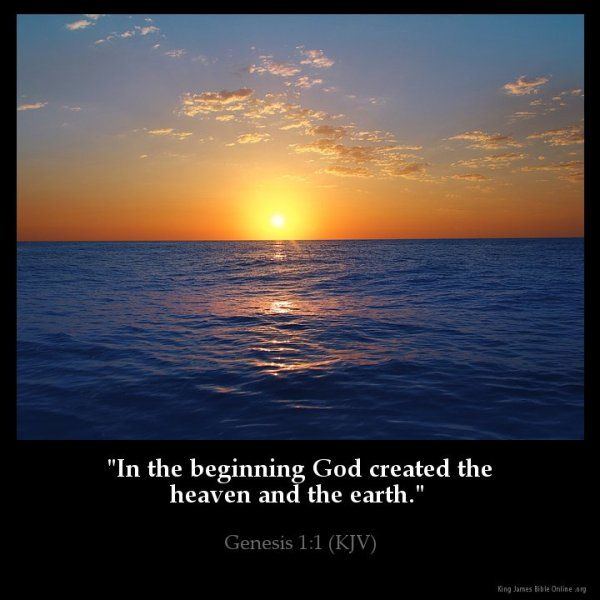 """In the beginning God created the heaven and the earth.""Genesis 1:1 (KJV)"