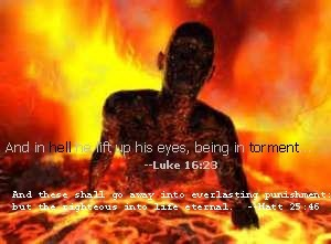 And in hell he lift up his eyes, being in torment -Luke 16:23 And these shall go away into everlasting punishment but the righteous into life eternal. - Matt 25:46
