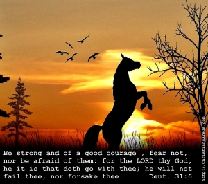 Be Strong and of a Good Courage...  Deut. 31:6
